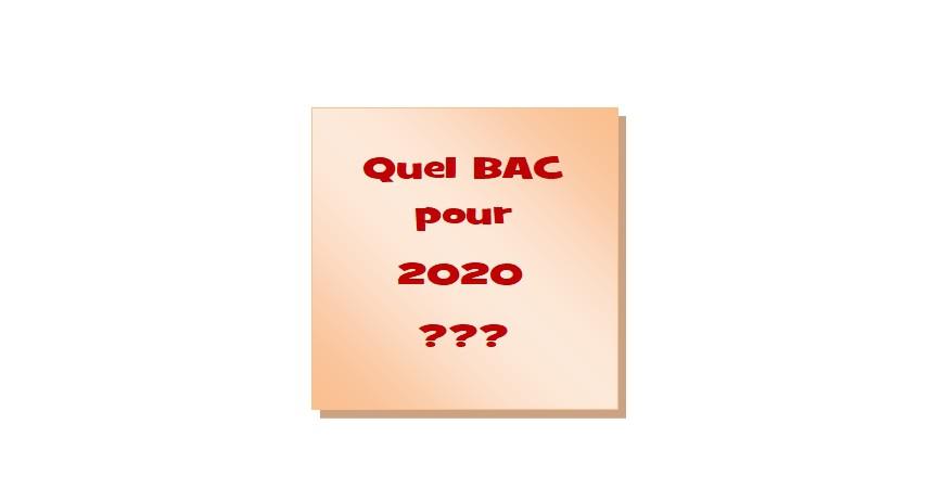 Quel BAC pour 2020 ???